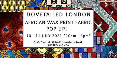Dovetailed London's African Wax Print Fabric Summer Pop Up! tickets