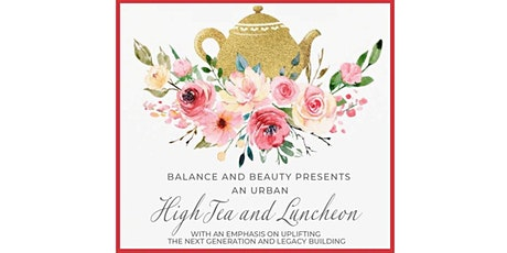 Balance and Beauty Presents:  An Urban High Tea and Luncheon tickets