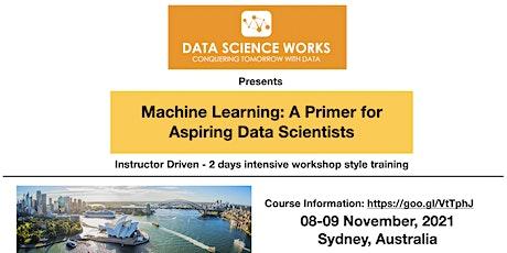 Machine Learning: A Primer for Aspiring Data Scientists [8-9 Nov Sydney] tickets