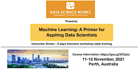 Machine Learning: A Primer for Aspiring Data Scientists [11-12 Nov Perth] tickets