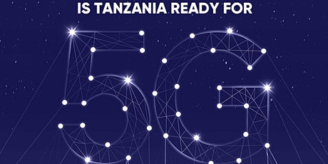 Is Tanzania ready for 5G? tickets