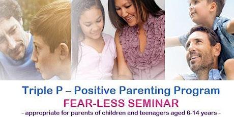 Triple P-Positive Parenting Program, FEAR-LESS Seminar tickets