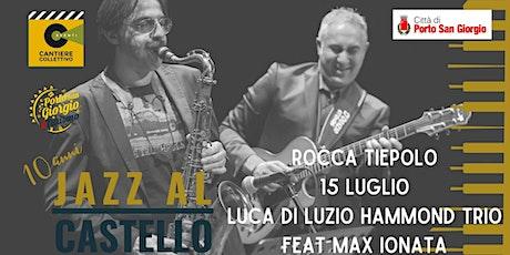 JaC 10! - Luca Di Luzio hammond trio feat. Max Ionata biglietti