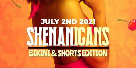 SHENANIGANS BIKINI AND SHORTS EDITION tickets