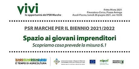 FRITTO MISTO  - PSR Marche 2021/2022 - SPAZIO AI GIOVANI IMPRENDITORI biglietti