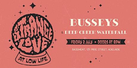 STRANGELOVE #08  //  Busseys + Deep Creek Waterfall tickets