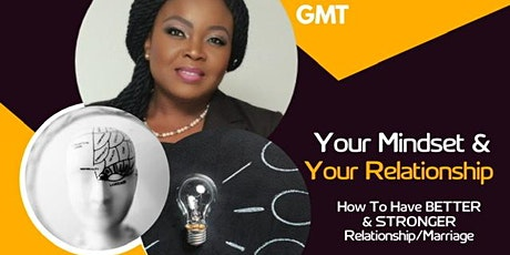 Your Mindset & Your Relationship; Have Better & Stronger Relationships tickets