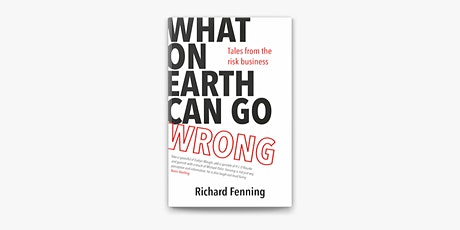 'What on earth can go wrong-tales from the risk business'  Richard Fenning tickets