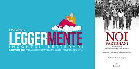 LEGGERMENTE - Gad Lerner - NOI PARTIGIANI biglietti