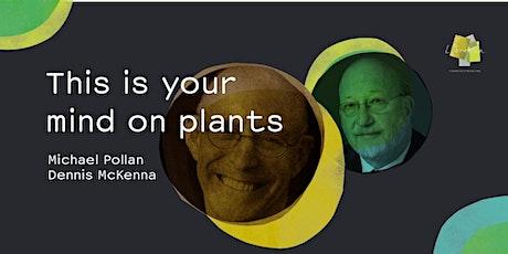 This Is Your Mind on Plants - Michael Pollan and Dennis McKenna biglietti