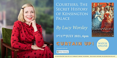 Courtiers, The Secret History of Kensington Palace by Lucy Worsley tickets