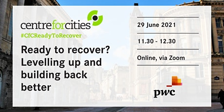 Ready to recover? Levelling up and building back better tickets