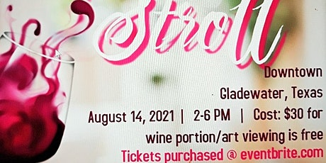 Gladewater Annual Art & Wine Stroll  Aug 14, 2021  2 to 6pm tickets