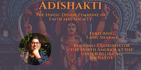 Adishakti -The Hindu Divine Feminine in Faith and Society with Tahil Sharma tickets