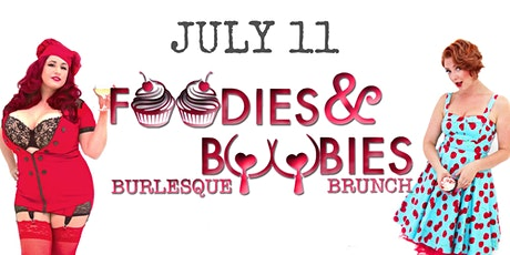 Foodies and Boobies Burlesque Brunch- JULY 11, 2021 tickets