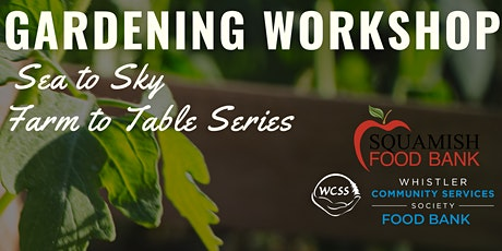 Gardening Workshop Squamish -Sea to Sky Farm to Table Series tickets