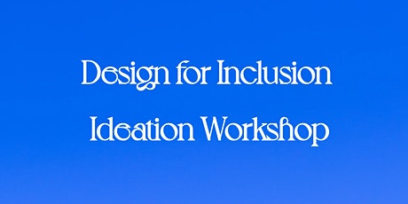 Design for Inclusion Ideation Workshop tickets
