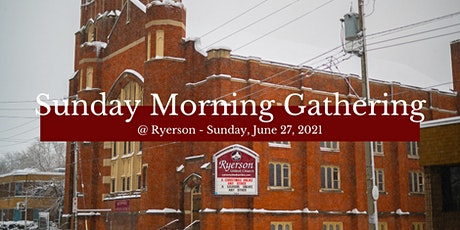 Sunday Morning Gatherings at Ryerson - June 27, 2021 tickets
