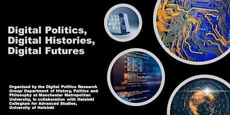 Digital Politics, Digital Histories, Digital Futures: a public event tickets