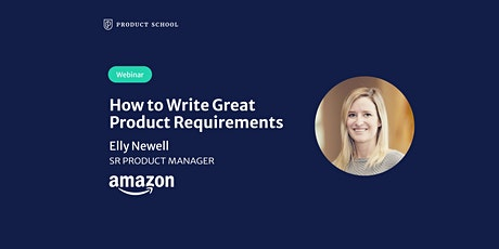 Webinar: How to Write Great Product Requirements by Amazon Sr PM tickets