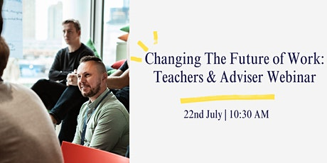 Changing The Future of Work: Teachers & Adviser Webinar tickets