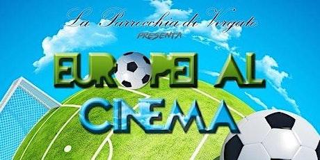 EUROPEI AL CINEMA ⚽️ biglietti