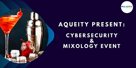 Aqueity Cyber Security and Mixology Event tickets
