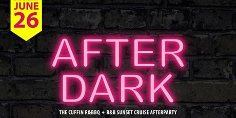 After Dark (Cuffin R&BBQ Day Party and R&B Sunset Cruise afterparty) tickets