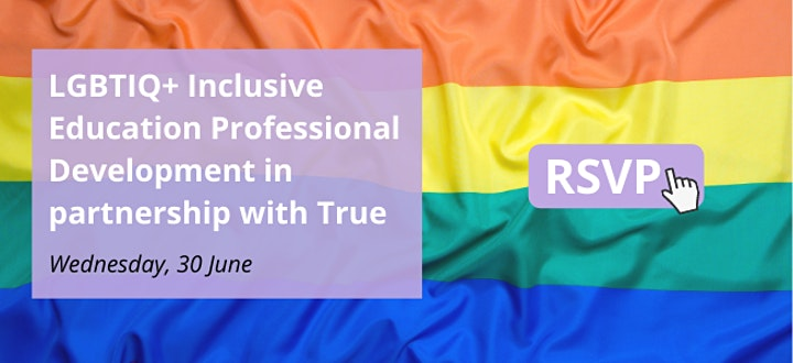 LGBTIQ+ Education Professional Development Session in conjunction with True image