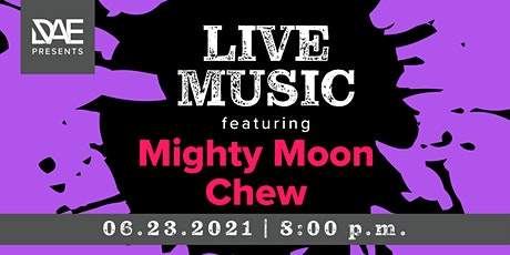 DAE Presents: Live Music featuring Mighty Moon Chew tickets