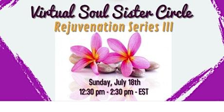 "Virtual Soul Sistah Circle ""Rejuvenation Series III"" tickets"