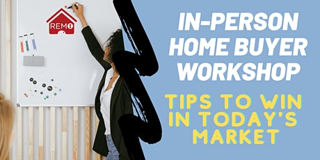 Home Buyer Workshop; Tips to WIN in Today's Market (IN-PERSON) tickets