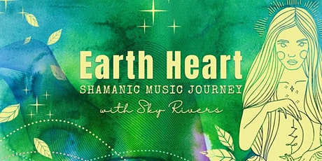 Earth Heart ~ Shamanic Music Journey with Sky Rivers ☾ tickets