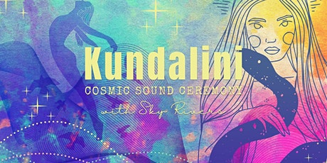 Kundalini ~ Cosmic Sound Ceremony with Sky Rivers  ☾ tickets