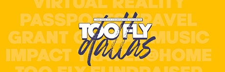 TOO FLY DALLAS: THE REINTRODUCTION OF THE TOO FLY FUNDRAISER tickets