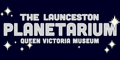 Launceston Planetarium Shows -  From Earth to the universe tickets