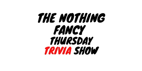 Nothing Fancy Trivia tickets