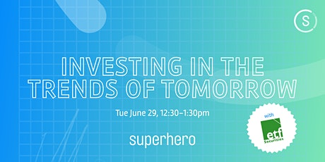 Investing in the Trends of Tomorrow with Superhero and ETF Securities tickets