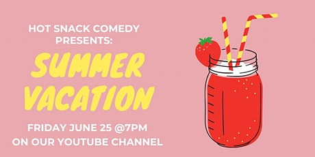 Hot Snack Comedy presents Summer Vacation! tickets