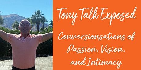 Tony Talk Exposed    Conversations of Passion, Vision, and  Intimacy tickets