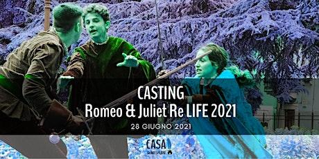 Casting Romeo & Juliet Re LIFE 2021 biglietti