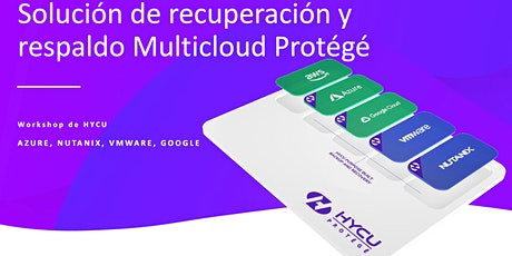 Workshop HYCU: Solución de Backup Multicloud Protégé (Azure,Nutanix,GCP,.) boletos