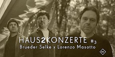 Haus2konzerte #3 - Brueder Selke x Lorenzo Masotto Tickets