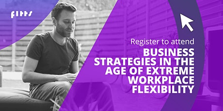 Business strategies in the age of extreme workplace flexibility tickets