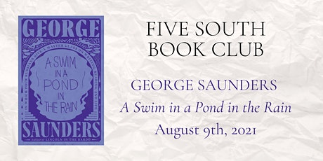 Five South Book Club - A Swim in a Pond in the Rain by George Saunders tickets