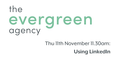 Using Linkedin - A Webinar brought to you by the Evergreen Agency tickets
