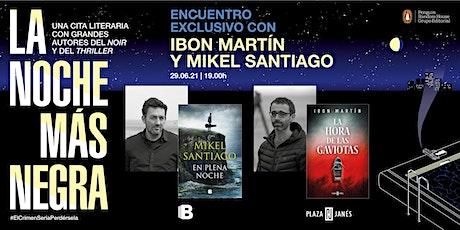 Ibon Martín y Mikel Santiago: encuentro exclusivo en La Noche Más Negra entradas