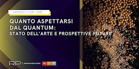 Quanto aspettarsi dal quantum: stato dell'arte e prospettive future biglietti