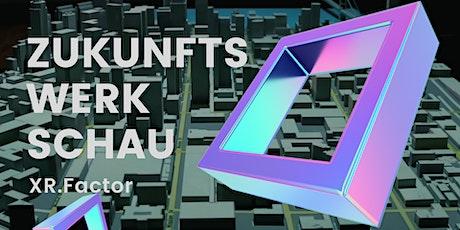 ZukunftsWerkschau | XR.Factor#1 tickets
