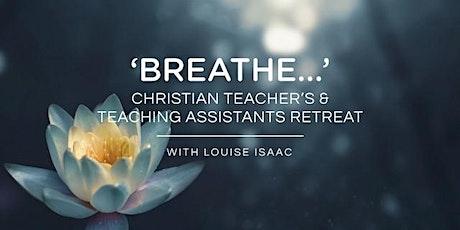 'Breathe…' Christian Teacher's Teaching Assistants' Retreat tickets